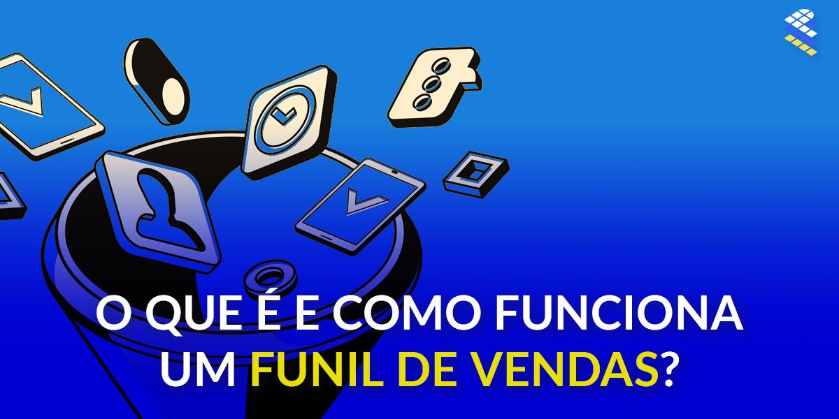 dceee25b340603 O Que é Como Funciona um Funil de Vendas – Proj3ct Marketing Digital